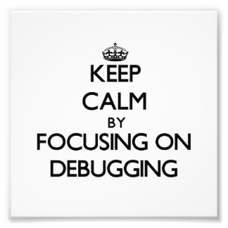 Keep Calm by focusing on Debugging Photo Art