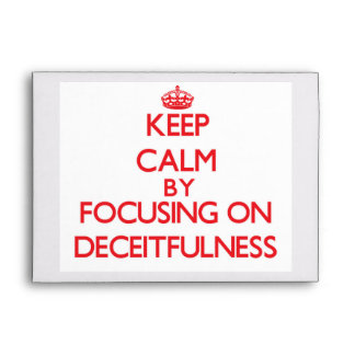 Keep Calm by focusing on Deceitfulness Envelopes