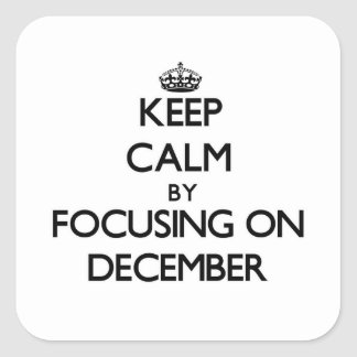 Keep Calm by focusing on December Square Stickers