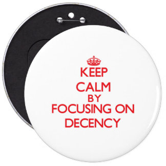 Keep Calm by focusing on Decency Pinback Button