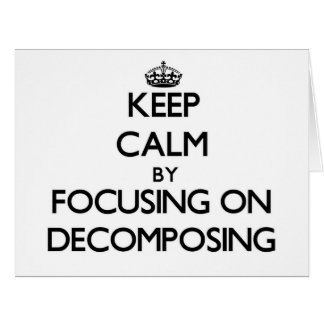 Keep Calm by focusing on Decomposing Large Greeting Card