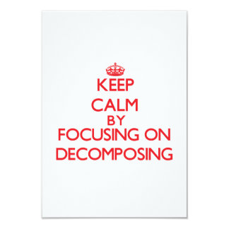 Keep Calm by focusing on Decomposing 3.5x5 Paper Invitation Card