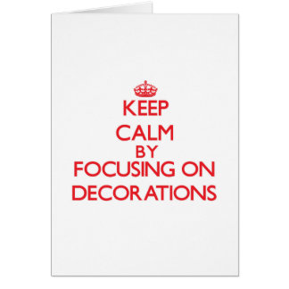 Keep Calm by focusing on Decorations Greeting Card