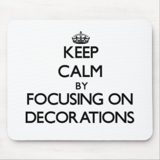 Keep Calm by focusing on Decorations Mouse Pad