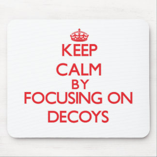 Keep Calm by focusing on Decoys Mousepad