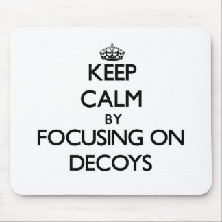 Keep Calm by focusing on Decoys Mousepads