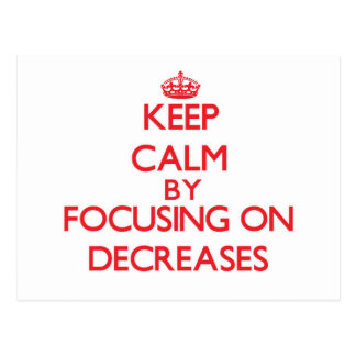 Keep Calm by focusing on Decreases Postcard
