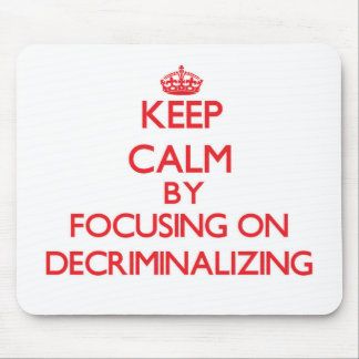 Keep Calm by focusing on Decriminalizing Mouse Pad