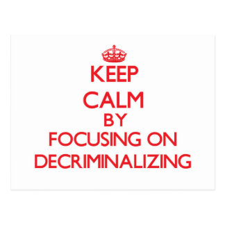 Keep Calm by focusing on Decriminalizing Postcard