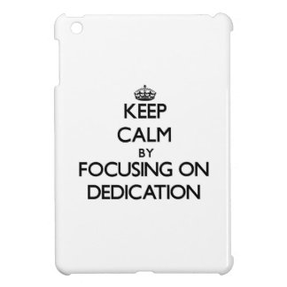 Keep Calm by focusing on Dedication Cover For The iPad Mini