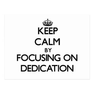 Keep Calm by focusing on Dedication Post Cards