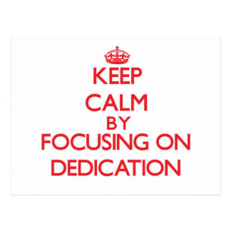 Keep Calm by focusing on Dedication Postcards