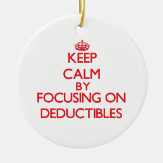 Keep Calm by focusing on Deductibles Ornament