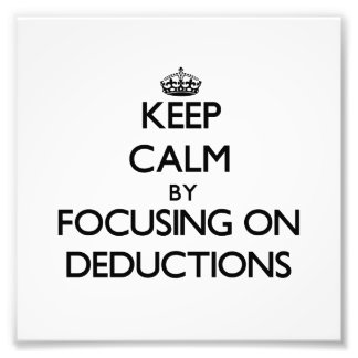 Keep Calm by focusing on Deductions Photograph
