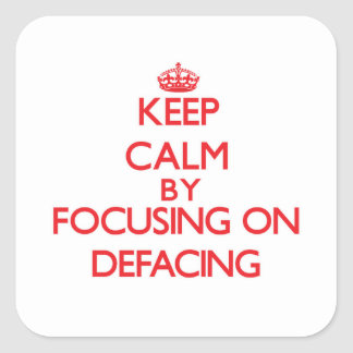 Keep Calm by focusing on Defacing Square Sticker