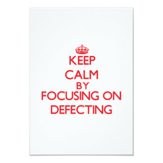 Keep Calm by focusing on Defecting 3.5x5 Paper Invitation Card