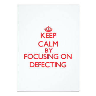 Keep Calm by focusing on Defecting 5x7 Paper Invitation Card