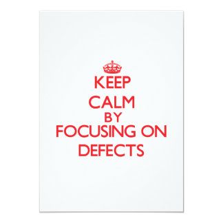 Keep Calm by focusing on Defects 5x7 Paper Invitation Card