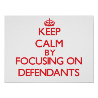 Keep Calm by focusing on Defendants Posters