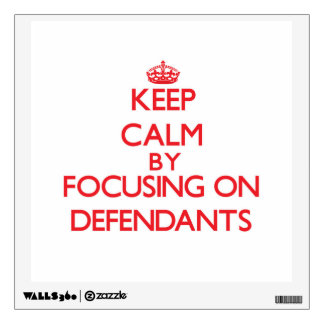 Keep Calm by focusing on Defendants Wall Decor