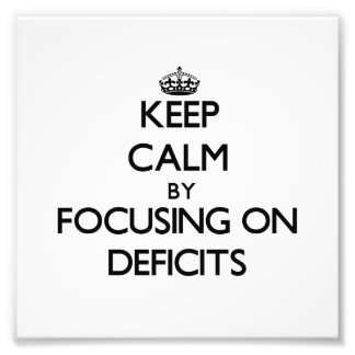 Keep Calm by focusing on Deficits Photographic Print