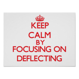 Keep Calm by focusing on Deflecting Posters