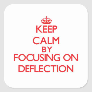 Keep Calm by focusing on Deflection Square Sticker