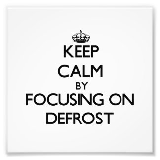 Keep Calm by focusing on Defrost Art Photo