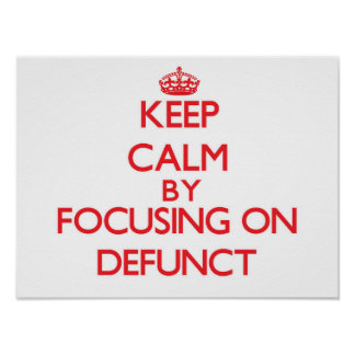 Keep Calm by focusing on Defunct Poster