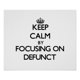 Keep Calm by focusing on Defunct Posters