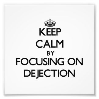 Keep Calm by focusing on Dejection Photographic Print
