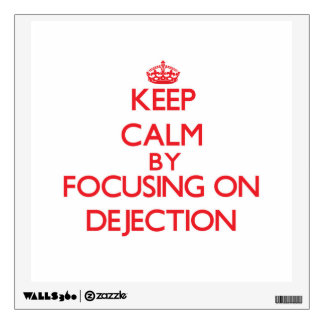 Keep Calm by focusing on Dejection Wall Graphic