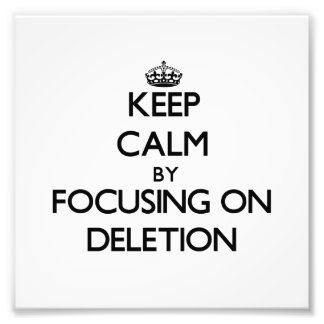 Keep Calm by focusing on Deletion Photo Print