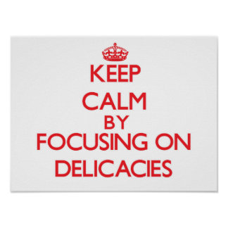 Keep Calm by focusing on Delicacies Poster