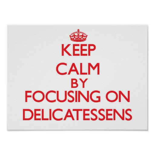 Keep Calm by focusing on Delicatessens Posters