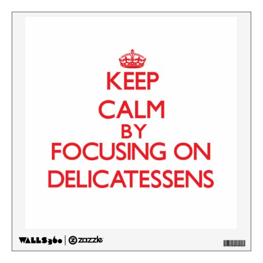 Keep Calm by focusing on Delicatessens Wall Skins