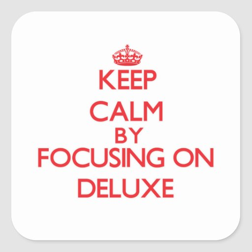 Keep Calm by focusing on Deluxe Square Sticker