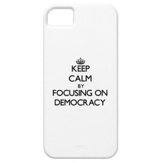 Keep Calm by focusing on Democracy Cover For iPhone 5/5S
