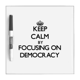 Keep Calm by focusing on Democracy Dry Erase Boards