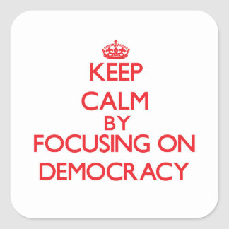Keep Calm by focusing on Democracy Square Sticker
