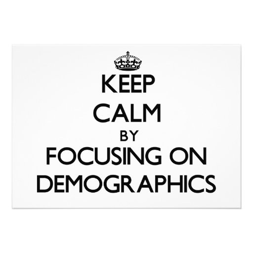 Keep Calm by focusing on Demographics Custom Announcements