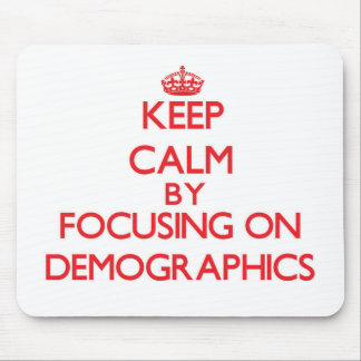 Keep Calm by focusing on Demographics Mouse Pad