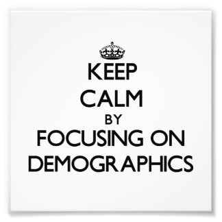 Keep Calm by focusing on Demographics Photo