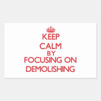 Keep Calm by focusing on Demolishing Rectangular Sticker