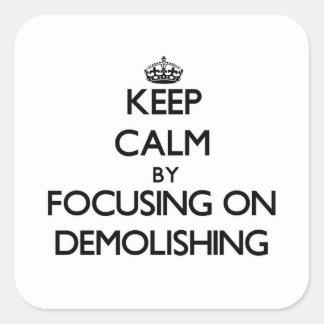 Keep Calm by focusing on Demolishing Square Sticker