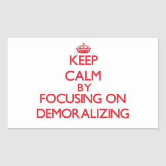 Keep Calm by focusing on Demoralizing Rectangle Stickers