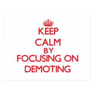 Keep Calm by focusing on Demoting Postcard