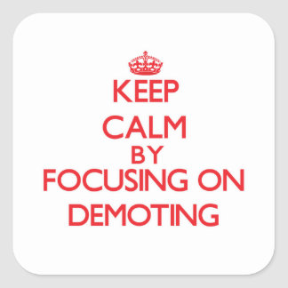 Keep Calm by focusing on Demoting Square Stickers