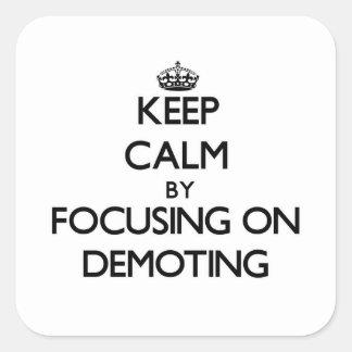 Keep Calm by focusing on Demoting Sticker