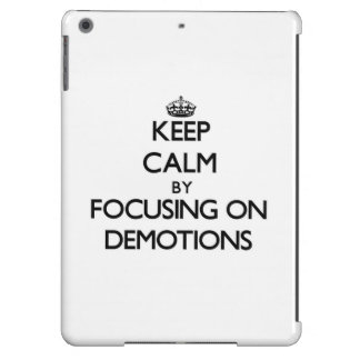 Keep Calm by focusing on Demotions iPad Air Cases